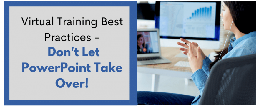 Virtual Training Best Practices – Don't Let PowerPoint Take Over!