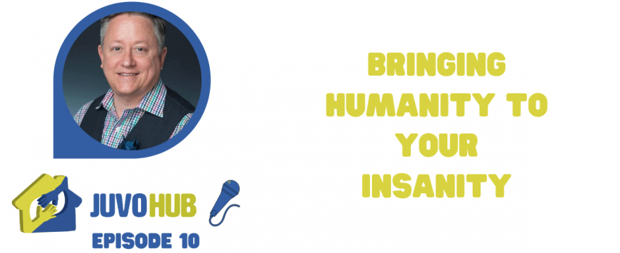 Bringing Humanity To Your Insanity - Steve Wunch Episode 9