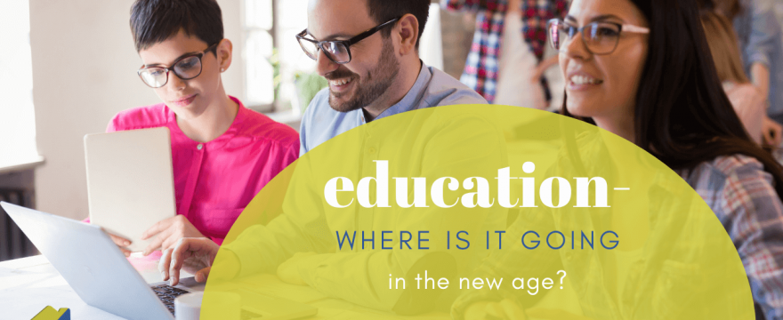 Education – Where Is It Going in the New Age?