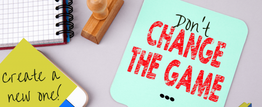 Don't Change The Game – Create A New One